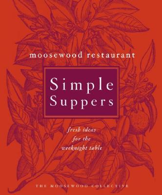 Image for Moosewood Restaurant Simple Suppers: Fresh Ideas for the Weeknight Table
