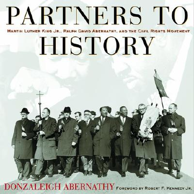 Image for Partners to History: Martin Luther King Jr., Ralph David Abernathy, and the Civil Rights Movement