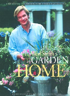 Image for P. Allen Smith's Garden Home  Creating a Garden for Everyday Living