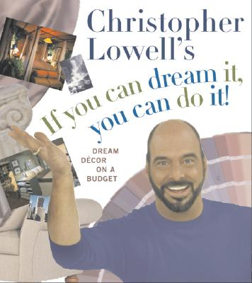 Image for Christopher Lowell's If You Can Dream It, You Can Do It!: Dream Decor on a Budget