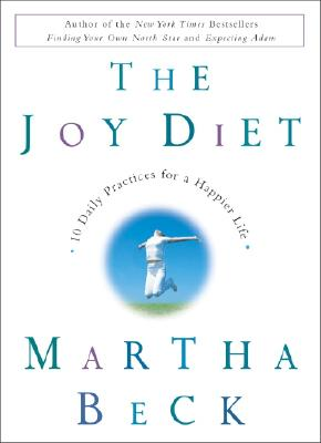 The Joy Diet: 10 Daily Practices for a Happier Life, Beck, Martha
