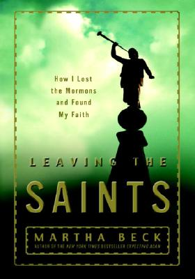 Image for Leaving the Saints: How I Lost the Mormons and Found My Faith