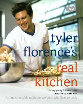 Tyler Florences Real Kitchen, TYLER FLORENCE, JOANN CIANCIULLI, BILL BETTENCOURT