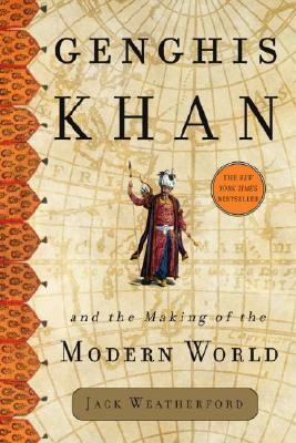 Genghis Khan and the Making of the Modern World, WEATHERFORD, J. McIver