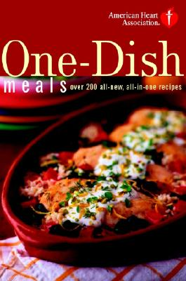 Image for American Heart Association One-Dish Meals: Over 200 All-New, All-in-One Recipes
