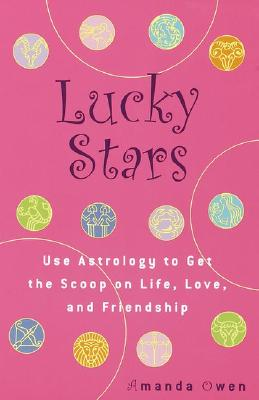 Image for Lucky Stars: Use Astrology to Get the Scoop on Life, Love, and Friendship