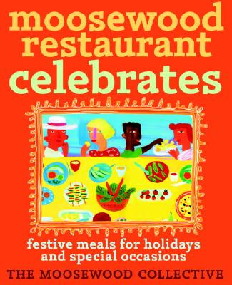 Image for Moosewood Restaurant Celebrates: Festive Meals for Holidays and Special Occasions