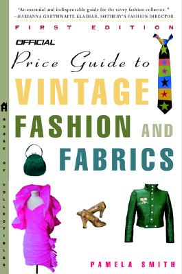 The Official Price Guide to Vintage Fashion and Fabrics (Official Price Guide Series), Smith, Pamela