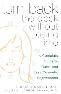Image for Turn Back the Clock Without Losing Time: A Complete Guide to Quick and Easy Cosmetic Rejuvenation