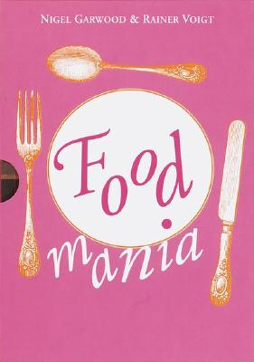 Image for FOOD MANIA: AN EXTRAORDINARY VISUAL RECORD OF THE ART OF FOOD, FROM KITCHEN