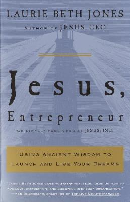 Jesus, Entrepreneur: Using Ancient Wisdom to Launch and Live Your Dreams, Jones, Laurie Beth