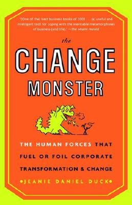 Image for The Change Monster: The Human Forces that Fuel or Foil Corporate Transformation and Change