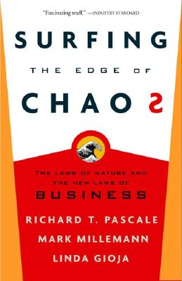 Surfing the Edge of Chaos: The Laws of Nature and the New Laws of Business, Richard Pascale (Author), Mark Milleman (Author), Linda Gioja (Author)