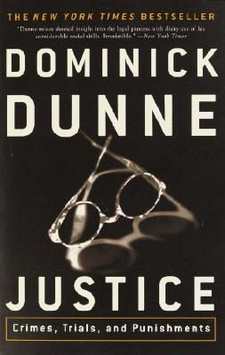 Justice : Crimes, Trials, and Punishments, Dunne, Dominick