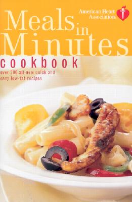 Image for American Heart Association Meals in Minutes Cookbook: Over 200 All-New Quick and Easy Low-Fat Recipes