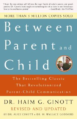 Between Parent and Child: Revised and Updated: The Bestselling Classic That Revolutionized Parent-Child Communication, Ginott, Dr. Haim G.; Ginott, Dr. Alice [Editor]; Goddard, Dr. H. Wallace [Editor];