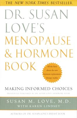 Dr. Susan Love's Menopause and Hormone Book: Making Informed Choices, Susan M. Love; Karen Lindsey