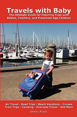 TRAVELS WITH BABY : THE ULTIMATE GUIDE F, SHELLY RIVOLI