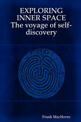 EXPLORING INNER SPACE The voyage of self-discovery, MacHovec, Frank
