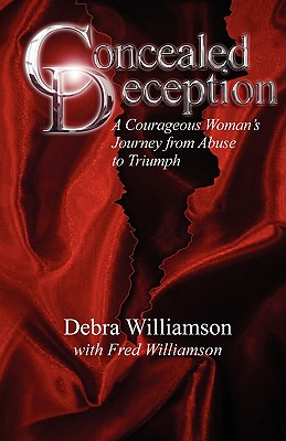 Concealed Deception  A Courageous Woman's Journey from Abuse to Triumph, Williamson, Debra Lynn & Fred Williamson