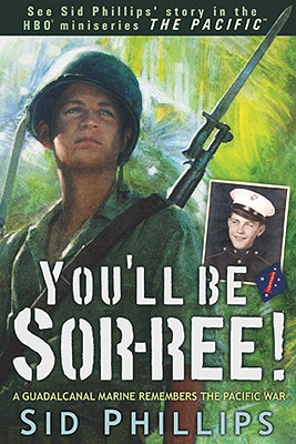 Image for You'll Be Sor-ree!: A Guadalcanal Marine Remembers The Pacific War