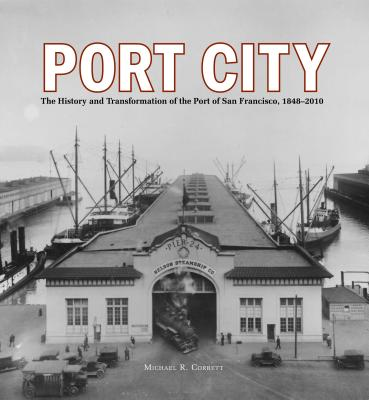 Image for Port City: The History and Transformation of the Port of San Francisco 1848-2010.