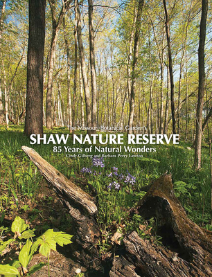 Image for The Missouri Botanical Garden's Shaw Nature Reserve: 85 Years of Natural Wonders