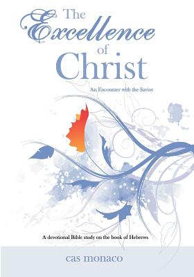 The Excellence of Christ - An Encounter with the Savior: A Devotional Bible study on the book of Hebrews, Monaco, Cas