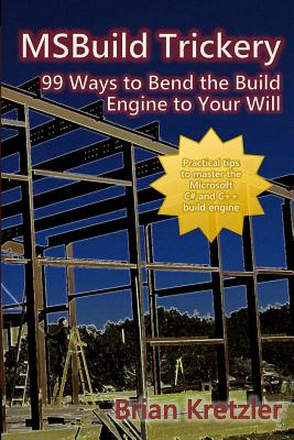 MSBuild Trickery: 99 Ways to Bend the Build Engine to Your Will, Kretzler, Brian
