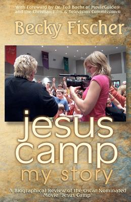 "Jesus Camp, My Story: A Biographical Review of the Oscar Nominated Movie ""Jesus Camp"", Fischer, Becky"
