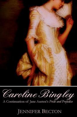 Caroline Bingley: A Continuation of Jane Austen's Pride and Prejudice, Becton, Jennifer