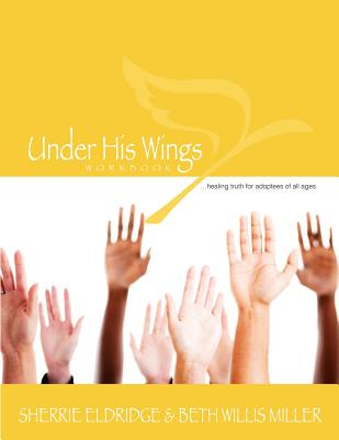 Under His Wings: Truths to Heal Adopted, Orphaned, and Waiting Children's Hearts (Volume 1), Eldridge, Sherrie; Miller, Beth Willis