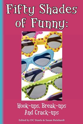 Fifty Shades of Funny: Hook-ups, Break-ups And Crack-ups (Volume 1), Stanfa, DC
