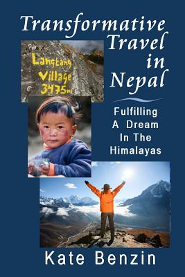 Transformative Travel in Nepal: Fulfilling a Dream in the Himalayas, Benzin, Kate