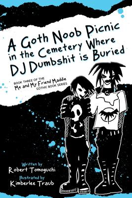 Image for A Goth Noob Picnic in the Cemetery Where DJ Dumbshit is Buried: How I Learned to be Myself While Hanging Around Barefoot (Me and My Friend Maddie Gothic Book Series) (Volume 3)