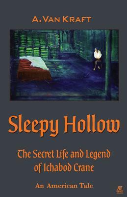 Image for Sleepy Hollow: The Secret Life and Legend of Ichabod Crane