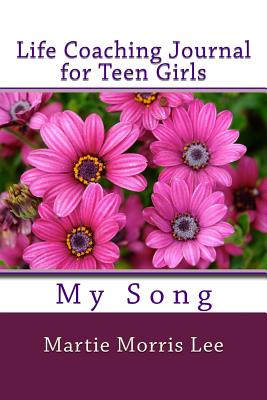 Image for Life Coaching Journal for Teen Girls: My Song (Life Coaching Journals) (Volume 2)