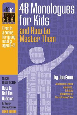 The Acting Coach Approach: 48 Monologues for Kids and How to Master Them (Volume 1), Emm, Mr. Jon