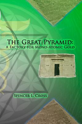 Image for The Great Pyramid: A Factory for Mono-Atomic Gold