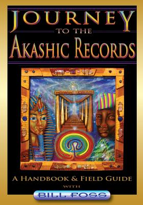 Journey to the Akashic Records: A Field Guide & Handbook, Foss, Bill A