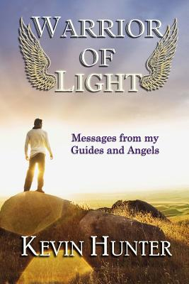 Warrior of Light: Messages from my Guides and Angels, Hunter, Kevin