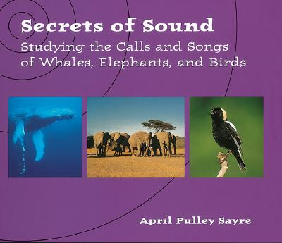 Image for Secrets of Sound: Studying the Calls of Whales, Elephants, and Birds