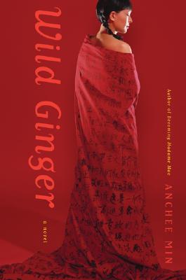 Wild Ginger: A Novel, Anchee Min