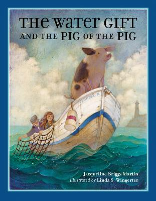 "The Water Gift and the Pig of the Pig (Bccb Blue Ribbon Picture Book Awards (Awards)), ""Martin, Jacqueline Briggs, S., Linda Wingerter"""