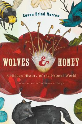 Wolves and Honey: A Hidden History of the Natural World, Morrow, Susan Brind