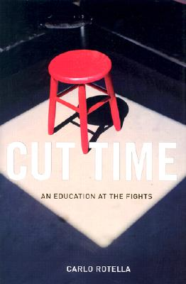 Image for Cut Time: An Education at the Fights [Boxing]