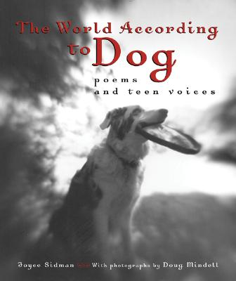 Image for The World According to Dog: Poems and Teen Voices (Bccb Blue Ribbon Nonfiction Book Award (Awards))