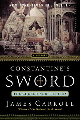 Constantine's Sword: The Church and the Jews,  A History, Carroll, James