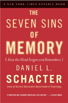 """Seven Sins of Memory: How the Mind Forgets and Remembers, """"Schacter, Daniel L."""""""