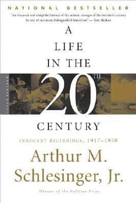 A Life in the Twentieth Century: Innocent Beginnings, 1917-1950, Arthur M. 'Schlesinger  Jr.'